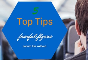 5 Top Tips Fearful Flyers Cannot Live Without